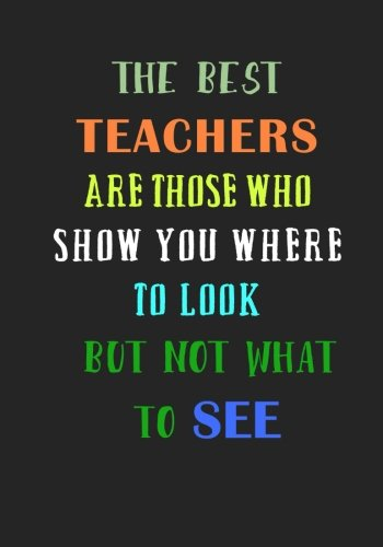 The Best Teachers are those who show you where to Look: A Journal containing Popular Inspirational Quotes