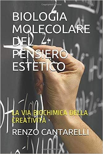 BIOLOGIA MOLECOLARE DEL PENSIERO ESTETICO: LA VIA BIOCHIMICA ...