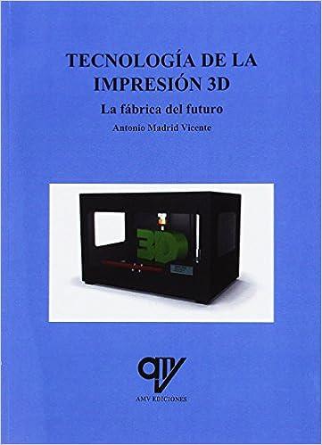 Tecnología de la Impresión 3D: Amazon.es: Antonio Madrid Vicente ...
