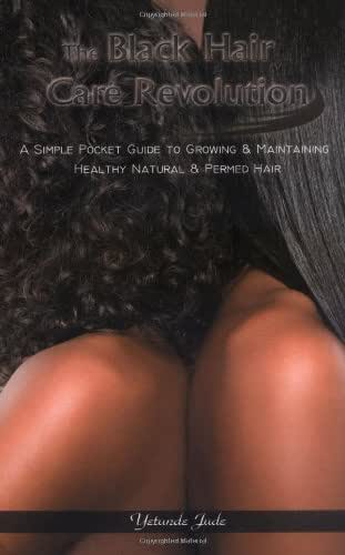 The Black Hair Care Revolution: A Simple Pocket Guide to Growing & Maintaining Healthy Natural & Permed Hair