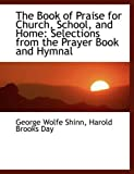The Book of Praise for Church, School, and Home, Harold Brooks Day Wolfe Shinn, 0554452995