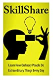 img - for SkillShare: Learn How Ordinary People Do Extraordinary Things Everyday book / textbook / text book