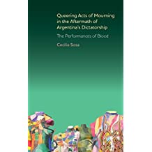 Queering Acts of Mourning in the Aftermath of Argentina's Dictatorship: The Performances of Blood