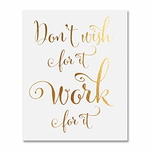 Dont Wish for It, Work for It Gold Foil Decor Wall Art Print Work Inspirational Motivational Quote Metallic Poster 8 inches x 10 inches E40