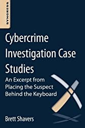 Cybercrime Investigation Case Studies: An Excerpt from Placing the Suspect Behind the Keyboard