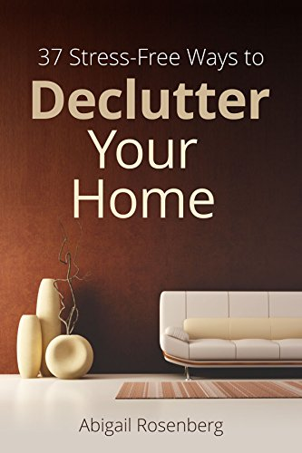 37 Stress-Free Ways to Declutter Your Home by [Rosenberg, Abigail]