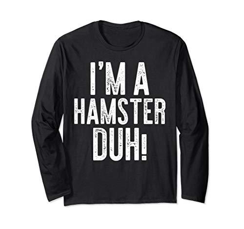 I'm A Hamster Duh! T-Shirt Costume Gift Shirt Long Sleeve T-Shirt