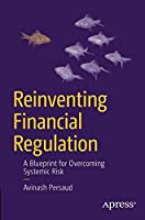 Reinventing Financial Regulation: A Blueprint for Overcoming Systemic Risk Front Cover