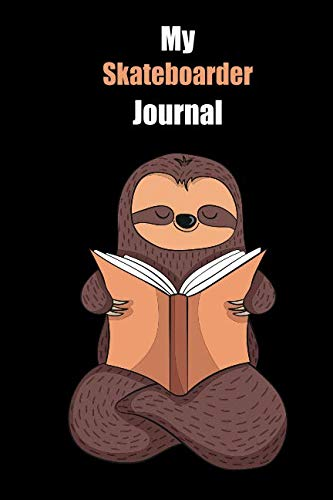 My Skateboarder Journal: With A Cute Sloth Reading , Blank Lined Notebook Journal Gift Idea With Black Background Cover