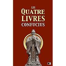 Les quatre livres: La grande étude, l'invariable milieu, les entretiens de Confucius, les oeuvres de Meng Tzeu (French Edition)