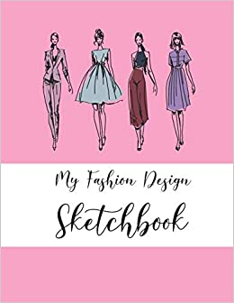Buy My Fashion Design Sketchbook Novelty Gifts Book For Fashion Designers For Women Fashion Figure Templates Blank Fashion Croquis Notebook To Draw Design Ideas And Build Your Portfolio Fast