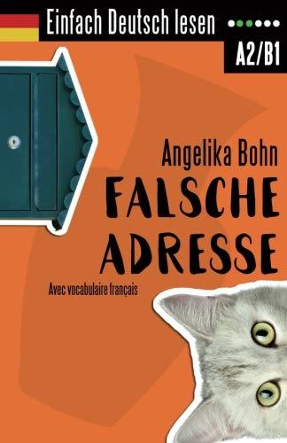 Einfach Deutsch lesen: Falsche Adresse - Kurzroman - Niveau: leicht bis mittelschwer - Avec vocabulaire français Taschenbuch – 3. Dezember 2017 Angelika Bohn 1981312366