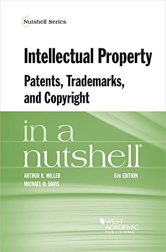 Intellectual Property, Patents, Trademarks, and Copyright in a Nutshell (Nutshells) by West Academic Publishing
