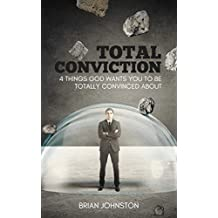 Total Conviction: 4 Things God Wants You To Be Fully Convinced About