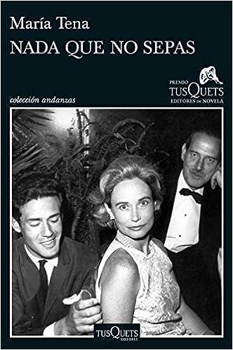 Nada que no sepas: XIV Premio Tusquets Editores de Novela 2018 ...