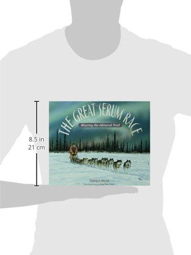 The Great Serum Race: Blazing the Iditarod Trail: Debbie S. Miller ...