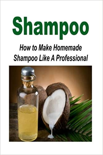 Shampoo: How to Make Homemade Shampoo Like A Professional