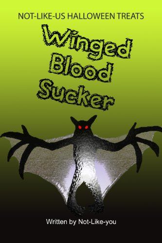 Winged Blood Sucker - FULL TEXT VERSION (NOT-LIKE-US HALLOWEEN TREATS Book 3) -