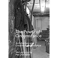 The Power Of Circumstance - Architecture And Creative Independence, Six Lectures By Per Olaf Fjeld