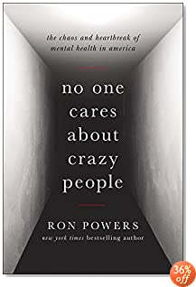 No One Cares About Crazy People: The Chaos and Heartbreak of Mental Health in America