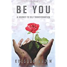 Be You: A Journey To Self Transformation