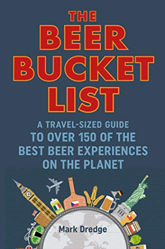 The Beer Bucket List: A travel-sized guide to over 150 of the best beer experiences on the planet by Mark Dredge