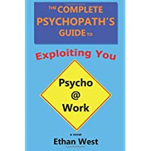 The Complete Psychopath's Guide to Exploiting You: A Novel
