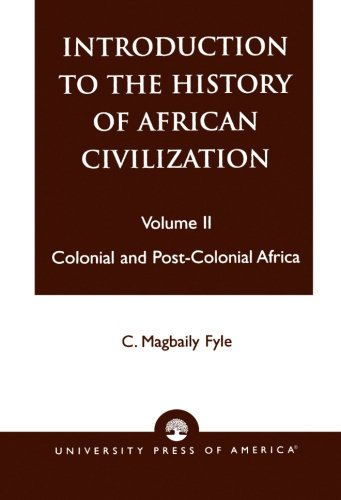 2: Introduction to the History of African Civilization: Colonial and Post-Colonial Africa- Vol. II by Brand: University Press of America