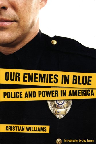 Our Enemies in Blue: Police and Power in America (Third Edition)