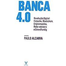Banca 4.0: Revolução Digital: Fintechs, Blockchain, Criptomoedas, Robo-Advisers e Crowdfunding