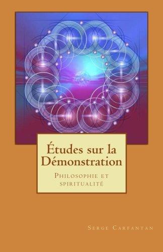 Etudes sur la demonstration: Philosophie et spiritualité (Nouvelles leçons de philosophie) (Volume 29) (French Edition)