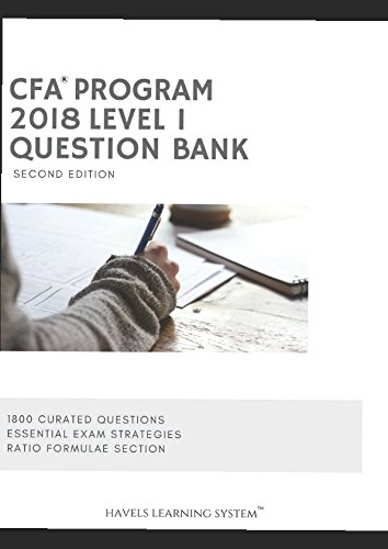 2018 CFA Level 1 Question Bank – Volume 1: Applicable for June and December 2018 CFA Exams – 1800 Questions (2018 CFA Essential Exam Material)
