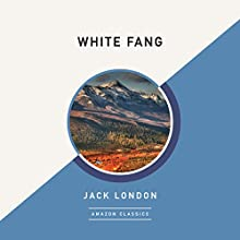 White Fang (AmazonClassics Edition) Audiobook by Jack London Narrated by Buck Schirner