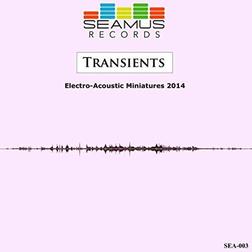 Seamus Electro-Acoustic Miniatures 2014: Transients (Miniature Electro)