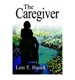 img - for [ [ [ The Caregiver [ THE CAREGIVER ] By Hauck, Lois T ( Author )Jun-17-2004 Paperback book / textbook / text book