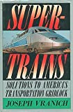 Supertrains, Joseph Vranich, 0312064764