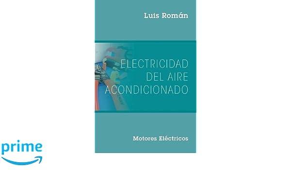 Electricidad del Aire Acondicionado: Motores Electricos (Spanish Edition): Luis Román: 9781478786764: Amazon.com: Books