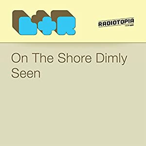 On The Shore Dimly Seen