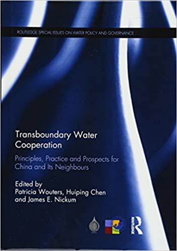 Transboundary Water Cooperation: Principles, Practice and Prospects for China and Its Neighbours (Routledge Special Issues on Water Policy and Governance)