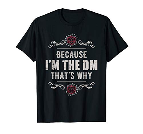 Because I'm The DM T-Shirt Funny Vintage RPG Gift Tee