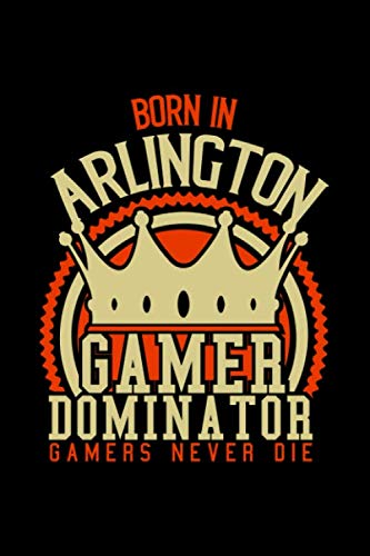 Born in Arlington Gamer Dominator: RPG JOURNAL I GAMING NOTEBOOK  for Students Online Gamers Videogamers  Hometown Lovers 6x9 inch 120 pages lined I ... Diary I Gift for Video Gamers and City Kids, -  Gamer Cities Publishing, Paperback
