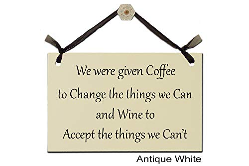 We were given Coffee to Change the things we Can and Wine to Accept the things we Can't - Wood Sign ()