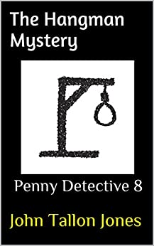 The Hangman Mystery: Penny Detective 8 (The Penny Detective Series) by [Jones, John Tallon]