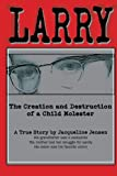 img - for Larry: The Creation and Destruction of a Child Molester book / textbook / text book