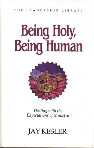 013: Being Holy, Being Human: Dealing With the Expectations of Ministry (SWINDOLL LEADERSHIP LIBRARY)