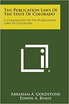 The Publication Laws of the State of Colorado: A Compilation of the Publication Laws of Colorado