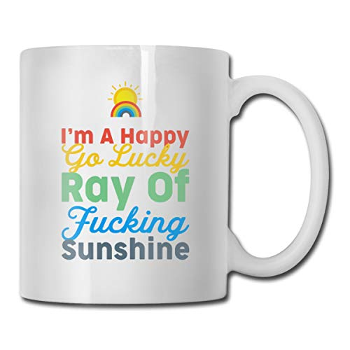 Roing Bo Coffee Mug 11oz Funny Cup Milk Juice Or Tea Cup I'm A Happy Go Lucky Ray of Fucking -