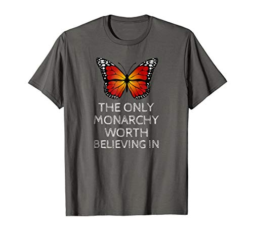 (Monarch Butterfly Tee, Only Monarchy Worth Believing In Tee)