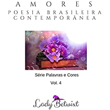 Amores: Poesia Brasileira Contemporânea (Palavras e Cores Livro 4)