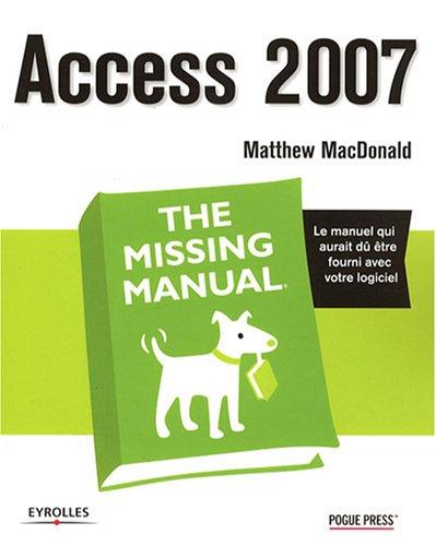 Access 2007 - The Missing Manual: Le manuel qui aurait dû être fourni avec votre logiciel Broché – 15 novembre 2007 Matthew MacDonald Eyrolles 2212120966 TL2212120966